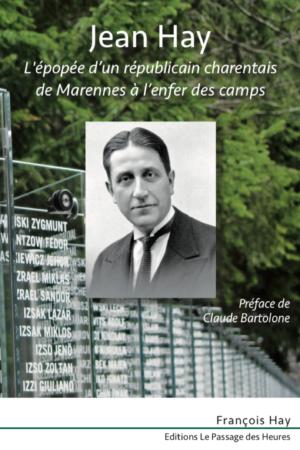 Jean Hay - L'épopée d'un républicain charentais de Marennes à l'enfer des camps